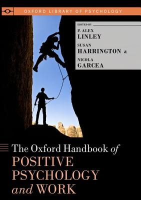 The Oxford Handbook of Positive Psychology and Work By Linley, P. Alex (EDT)/ Harrington, Susan (EDT)/ Garcea, Nicola (EDT)