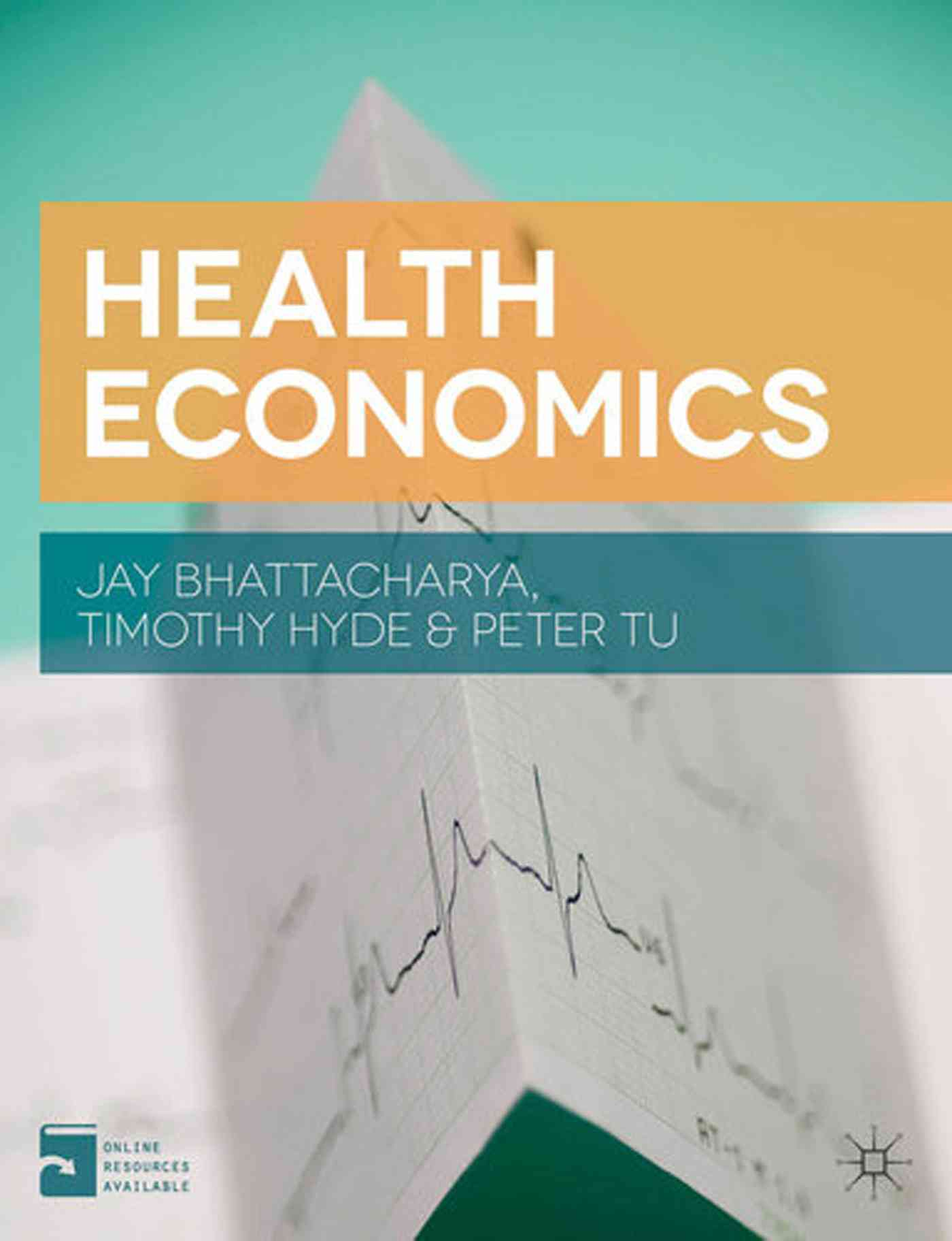 Health Economics By Bhattacharya, Jay/ Tu, Peter/ Hyde, Timothy